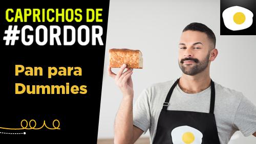 Pan gordor para dummies principiantes o inexpertos for Cocineros de canal cocina